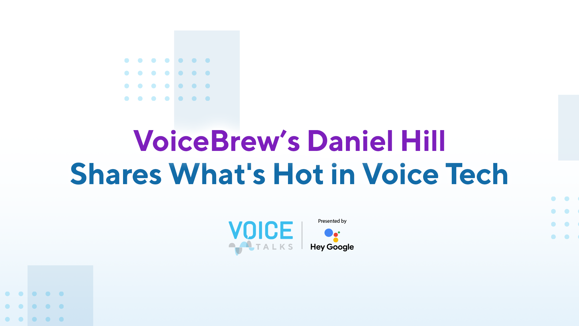 VoiceBrew's Daniel Hill Shares What's Hot in Voice Tech