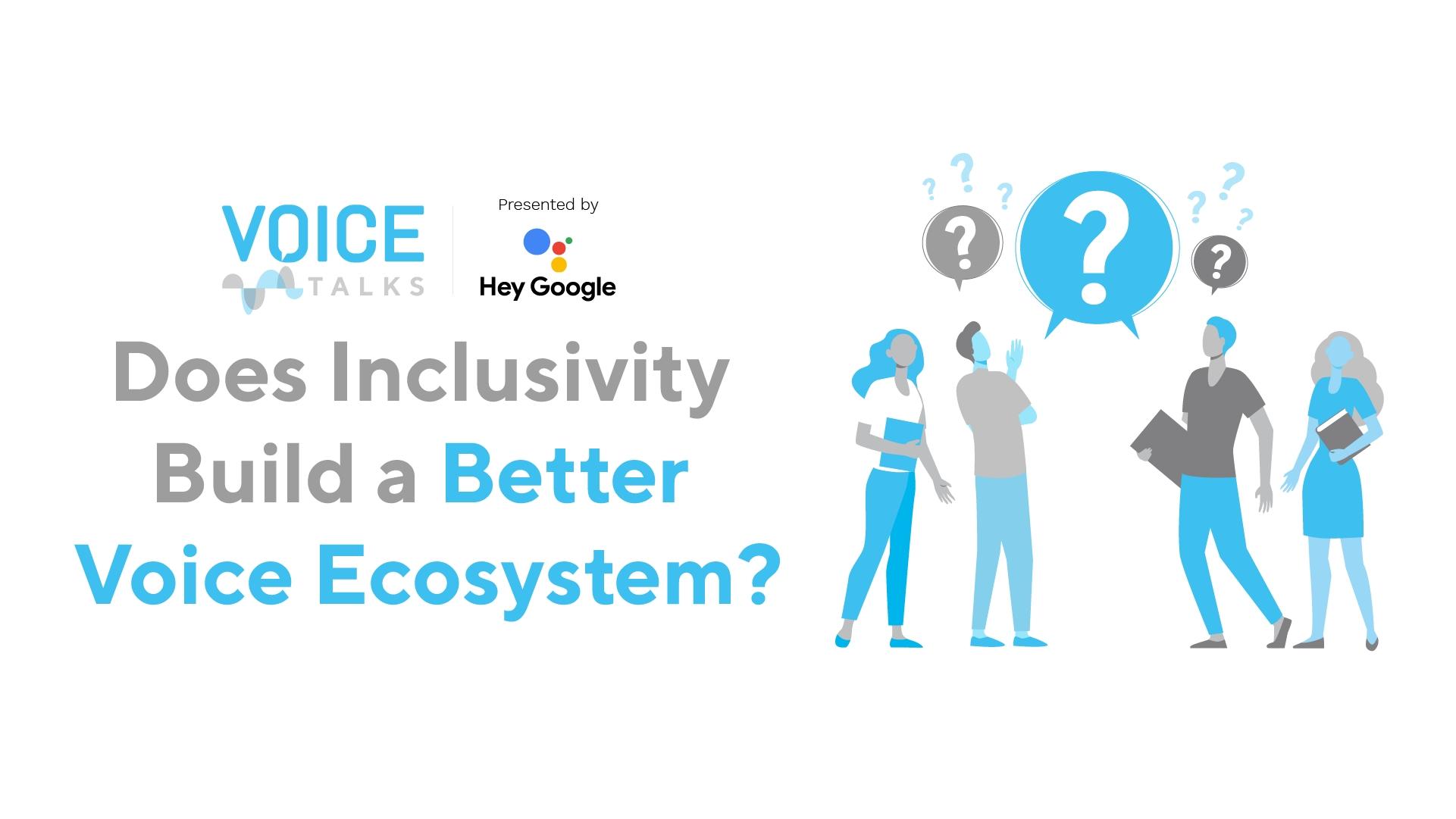 Does Inclusivity Build a Better Voice Ecosystem?