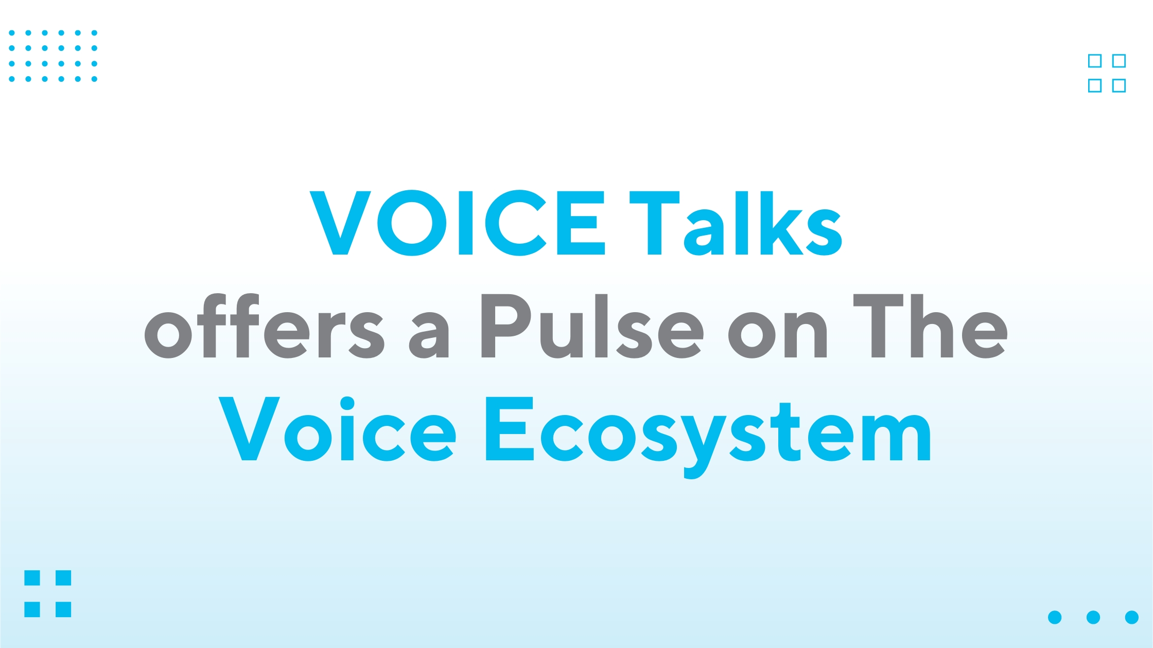 VOICE Talks Offers a Pulse on The Voice Ecosystem