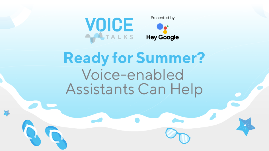 Ready for Summer? Voice-enabled Assistants Can Help