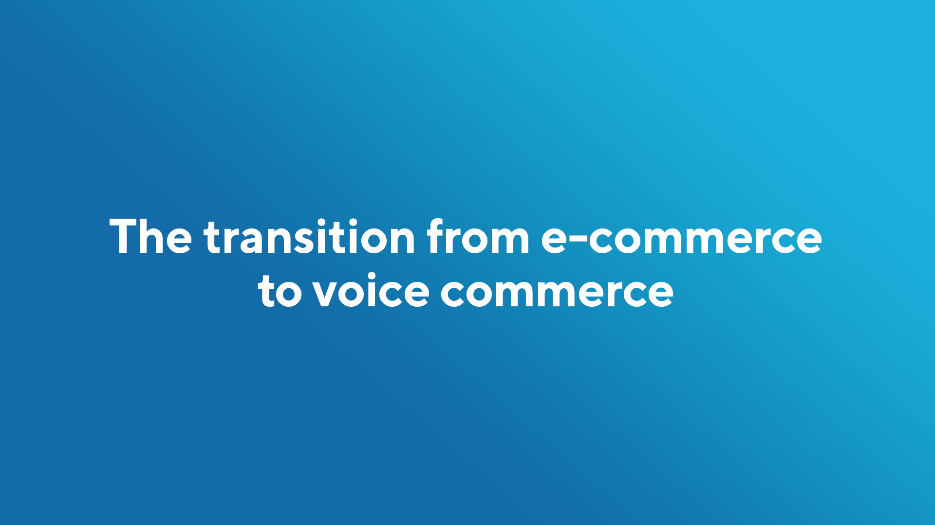 The transition from e-commerce to voice commerce